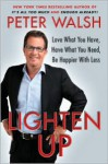 Lighten up: Love What You Have, Have What You Need, Be Happier with Less - Peter Walsh
