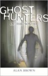 Ghost Hunters of the South - Alan Brown