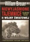 Niewyjaśnione tajemnice II wojny światowej. 100 najbardziej zagadkowych epizodów - William B. Breuer