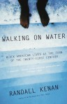 Walking on Water: Black American Lives at the Turn of the Twenty-First Century - Randall Kenan
