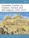 Crusader Castles in Cyprus, Greece and the Aegean 1191-1571 - David Nicolle, Adam Hook