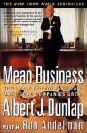 Mean Business: How I Save Bad Companies and Make Good Companies Great - Albert J. Dunlap, Bob Andelman