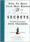 How to Make Your Man Behave in 21 Days or Less Using the Secrets of Professional Dog Trainers - Karen Salmansohn