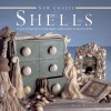 Shells: 25 Practical Projects Using Shapes and Textures of Natural Shells - Mary Maguire