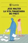 La vita finanziaria dei poeti (Guanda Narrativa) (Italian Edition) - Jess Walter, Elisa Banfi