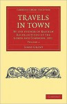 Travels in Town 2 Volume Set: By the Author of Random Recollections of the Lords and Commons, Etc. - James Grant