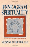 Enneagram Spirituality: From Compulsion to Contemplation - Suzanne Zuercher