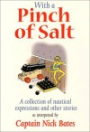 Pinch of Salt: A Collection of Nautical Expressions and Other Stories - Nick Bates