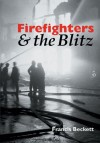 Firefighters & the Blitz - Francis Beckett