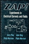 Zap!: Experiments in Electrical Currents and Fields - Philip Morrison, Jerry Pine, John King, Phylis Morrison