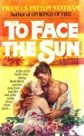 To Face the Sun - Frances Patton Statham