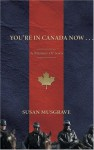 You're in Canada Now ...: A Memoir of Sorts - Susan Musgrave