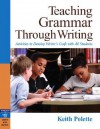 Teaching Grammar Through Writing: Activities to Develop Writer's Craft in All Students Grades 4-12 - Keith Polette