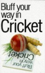 The Bluffer's Guide to Cricket: Bluff Your Way in Cricket - Nick Yapp