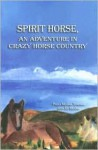 Spirit Horse: An Adventure in Crazy Horse Country - Paula McGaa Tonemah, Ed McGaa