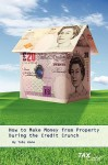 How to Make Money from Property During the Credit Crunch - Toby Hone
