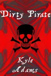 Dirty Pirate - Kyle Adams