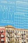 Naked City: The Death and Life of Authentic Urban Places - Sharon Zukin