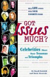 Got Issues Much?: Celebrities Share Their Traumas And Triumphs - Randi Reisfeld, Marie Morreale