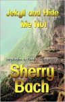 Jekyll and Hide Me Not - Sherry Bach
