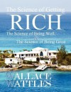 The Science Of Getting Rich, The Science Of Being Well, The Science Of Being Great & The Law Of Opulence - Wallace D. Wattles