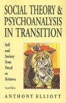 Social Theory and Psychoanalysis in Transition - Anthony Elliott