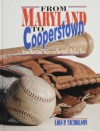 From Maryland to Cooperstown: Seven Maryland Natives in Baseball's Hall of Fame - Lois P. Nicholson