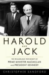 Harold and Jack: The Remarkable Friendship of Prime Minister MacMillan and President Kennedy - George A Feldhamer, William J McShea, Christopher Sandford