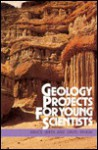 Geology Projects for Young Scientists - Bruce Smith, David McKay