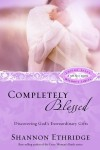Completely Blessed: Discovering God's Extraordinary Gifts - Shannon Ethridge