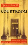 Courtroom: The Story Of Samuel S. Leibowitz - Quentin Reynolds