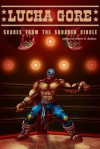 Lucha Gore: Scares from the Squared Circle - Kevin G. Bufton