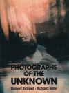 Photographs Of The Unknown - Robert Rickard, Richard Kelly