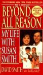 Beyond All Reason: My Life With Susan Smith - David Smith, Gil Reavill