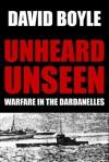 Unheard, Unseen: Submarine E14 and the Dardanelles - David Boyle