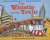 The Whistle on the Train - Margaret McNamara, Richard Egielski