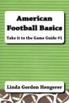 American Football Basics: Take It to the Game Guide #1 - Linda Gordon Hengerer
