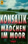 Mädchen Im Moor. Roman - Heinz G. Konsalik