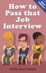 How To Pass That Job Interview - Julie-Ann Amos