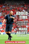 Added Time: Surviving Cancer, Death Threats and the Premier League - Mark Halsey, Ian Ridley, Jose Mourinho