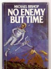 No Enemy But Time: A Novel - Michael Bishop