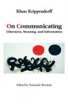 On Communicating: Otherness, Meaning, and Information - Klaus H. Krippendorff