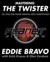 Mastering the Twister: Jiu Jitsu for Mixed Martial Arts Competition - Eddie Bravo, Eric Hendrikx, Erich Krauss, Glen Cordoza, Joe Rogan