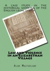 Law and Violence in an Elizabethan Village - Alan Macfarlane