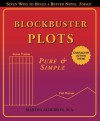 Blockbuster Plots Pure & Simple: Take the Panic Out of Plot - Martha Alderson