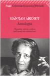 Antologia. Pensiero, azione e critica nell'epoca dei totalitarismi - Hannah Arendt, Pietro Costa