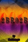 2bro2b - Kurt Vonnegut