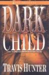 Dark Child: A Novel - Travis Hunter