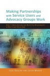 Making Partnerships with Service Users and Advocacy Groups Work: How to Grow Genuine and Respectful Relationships in Health and Social Care - Jackie Martin, Julie Gosling