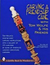 Carving a Friendship Cane With Tom Wolfe & His Friends (Schiffer Book for Woodcarvers) - Tom Wolfe, Douglas Congdon-Martin